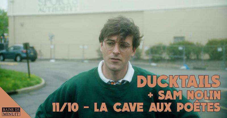 11/10 – DUCKTAILS (Matthew Mondanile de Real Estate) + Sam Nolin / La Cave aux Poètes